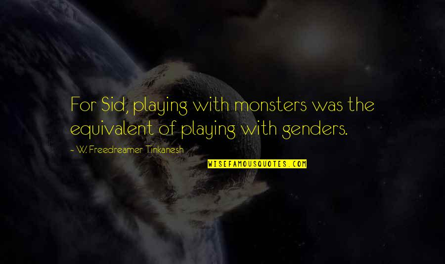 Cosi Nowra Quotes By W. Freedreamer Tinkanesh: For Sid, playing with monsters was the equivalent