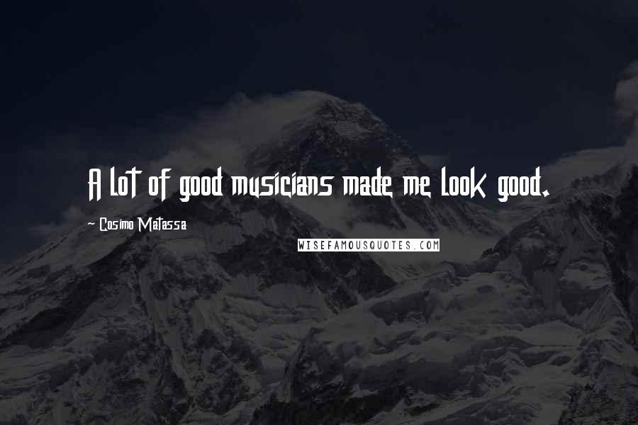 Cosimo Matassa quotes: A lot of good musicians made me look good.