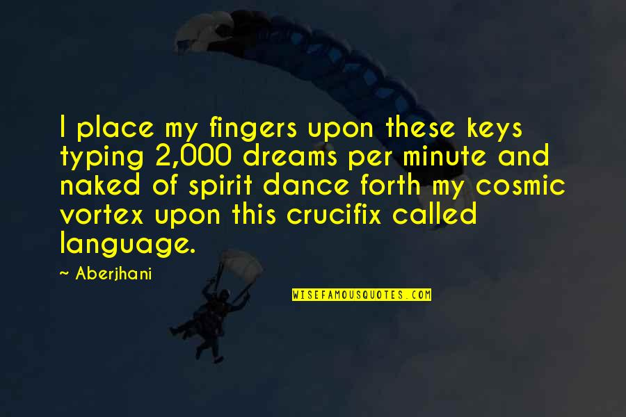 Cosmic Quotes By Aberjhani: I place my fingers upon these keys typing