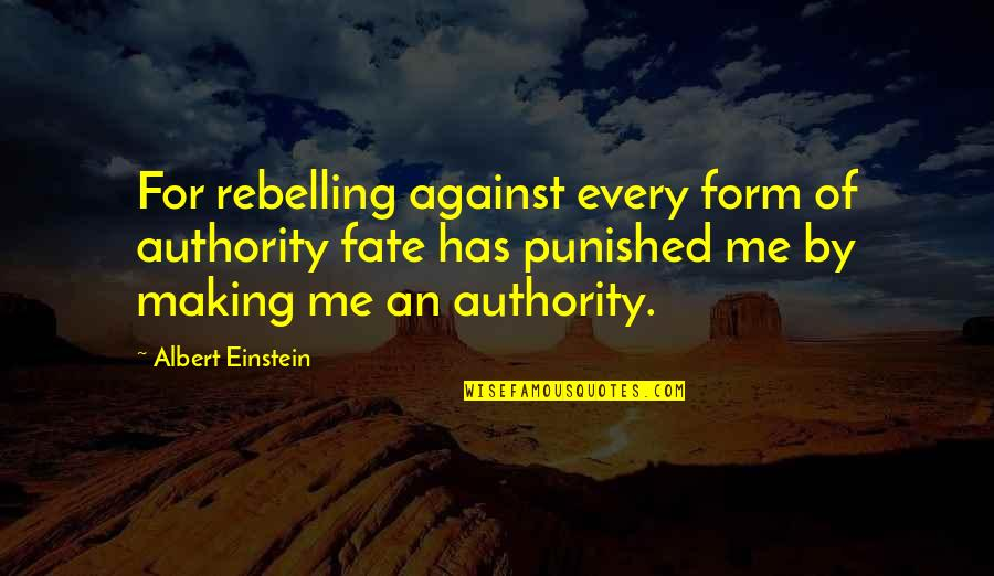 Cosmic Quotes By Albert Einstein: For rebelling against every form of authority fate