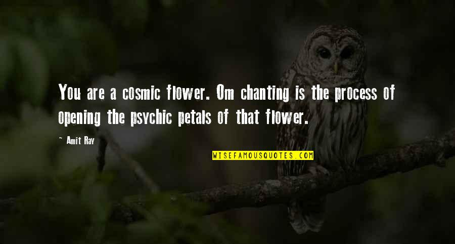 Cosmic Quotes By Amit Ray: You are a cosmic flower. Om chanting is