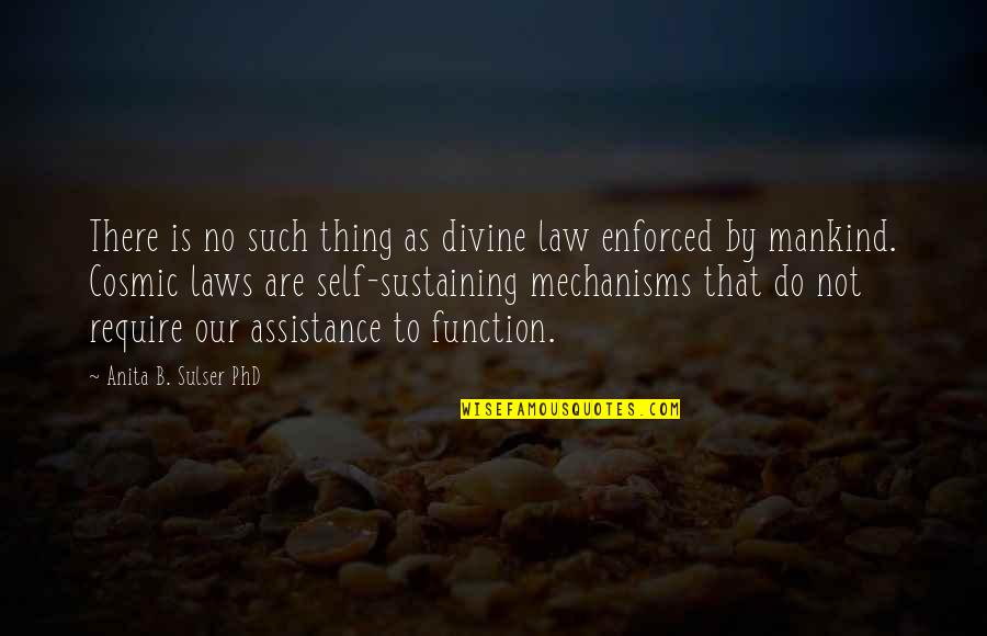 Cosmic Quotes By Anita B. Sulser PhD: There is no such thing as divine law