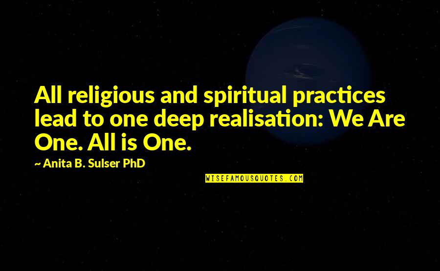 Cosmic Quotes By Anita B. Sulser PhD: All religious and spiritual practices lead to one