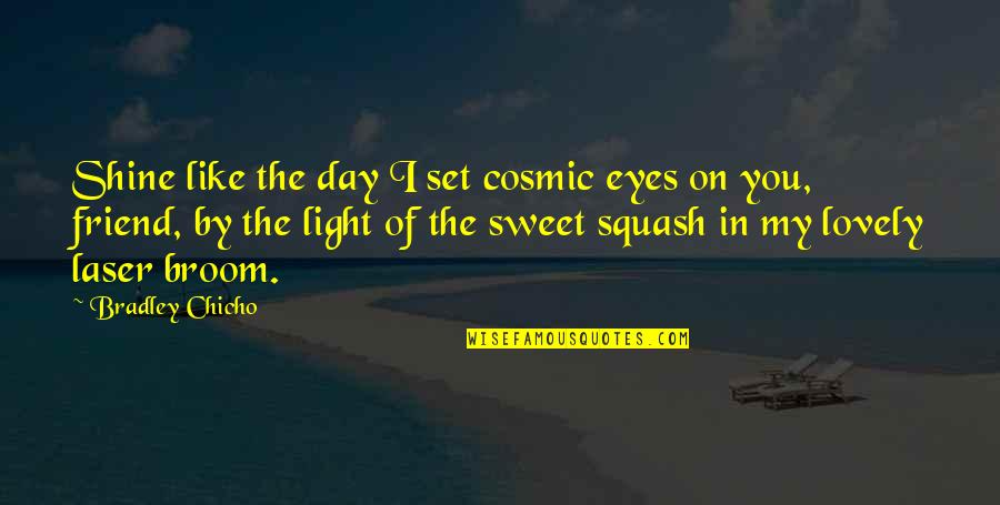 Cosmic Quotes By Bradley Chicho: Shine like the day I set cosmic eyes