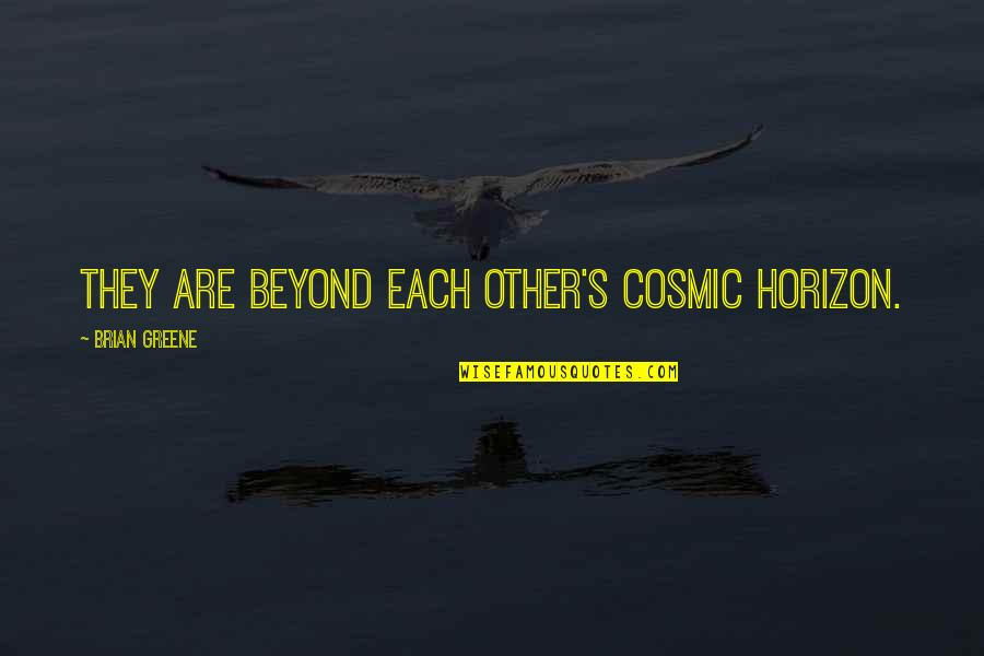 Cosmic Quotes By Brian Greene: they are beyond each other's cosmic horizon.