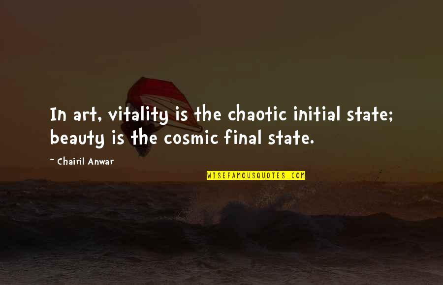 Cosmic Quotes By Chairil Anwar: In art, vitality is the chaotic initial state;