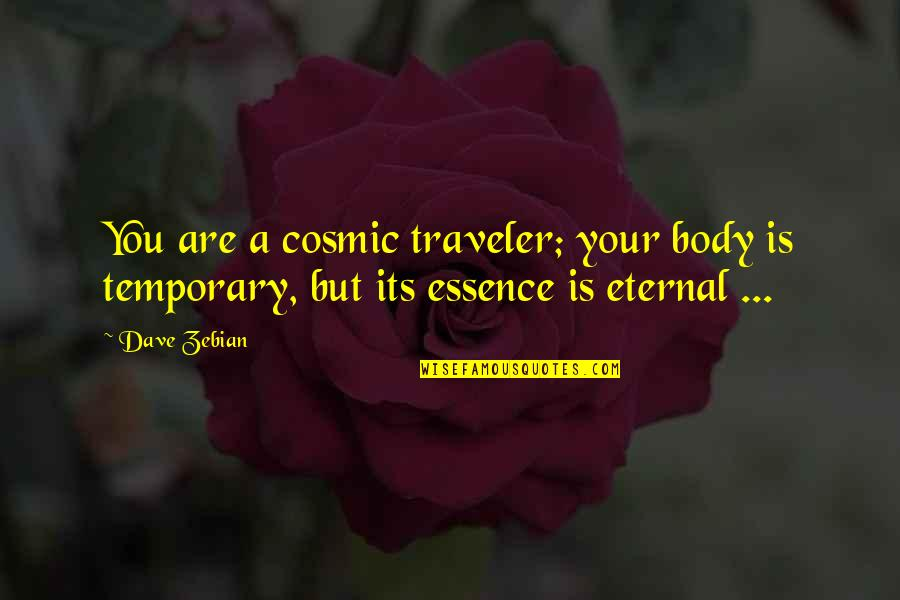 Cosmic Quotes By Dave Zebian: You are a cosmic traveler; your body is