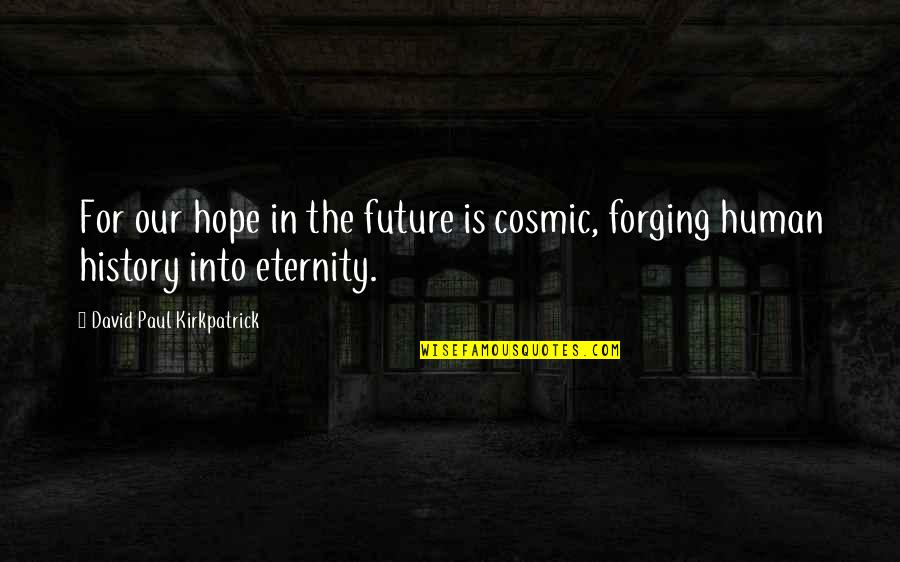 Cosmic Quotes By David Paul Kirkpatrick: For our hope in the future is cosmic,