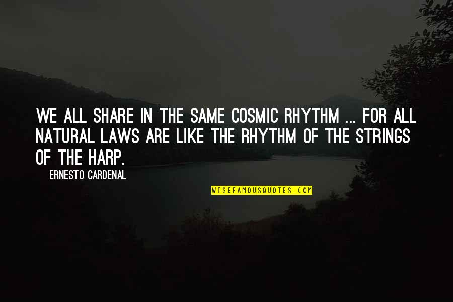 Cosmic Quotes By Ernesto Cardenal: We all share in the same cosmic rhythm