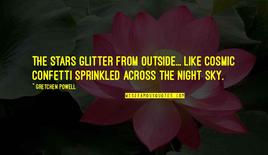Cosmic Quotes By Gretchen Powell: The stars glitter from outside... like cosmic confetti