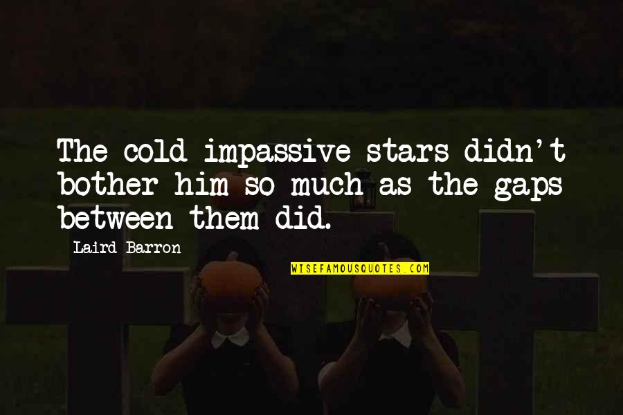 Cosmic Quotes By Laird Barron: The cold impassive stars didn't bother him so