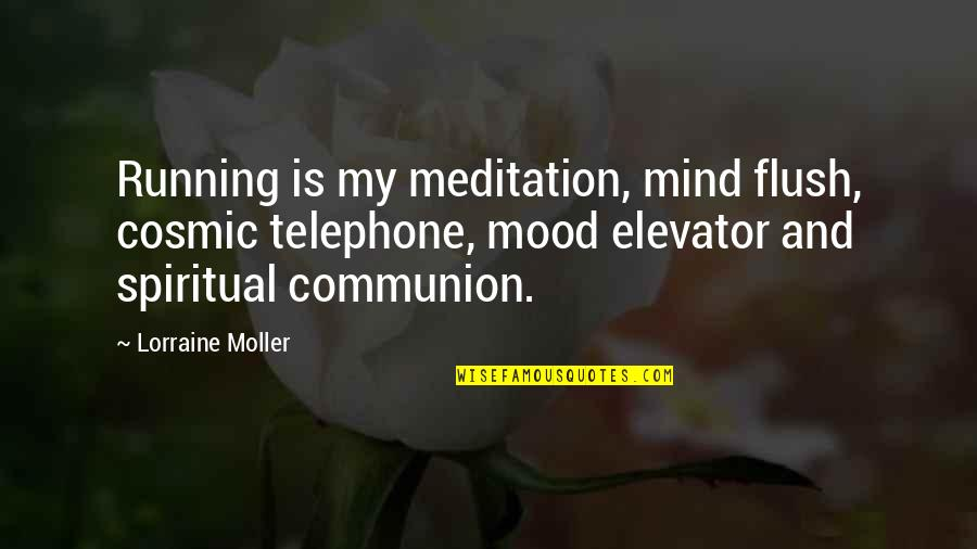 Cosmic Quotes By Lorraine Moller: Running is my meditation, mind flush, cosmic telephone,