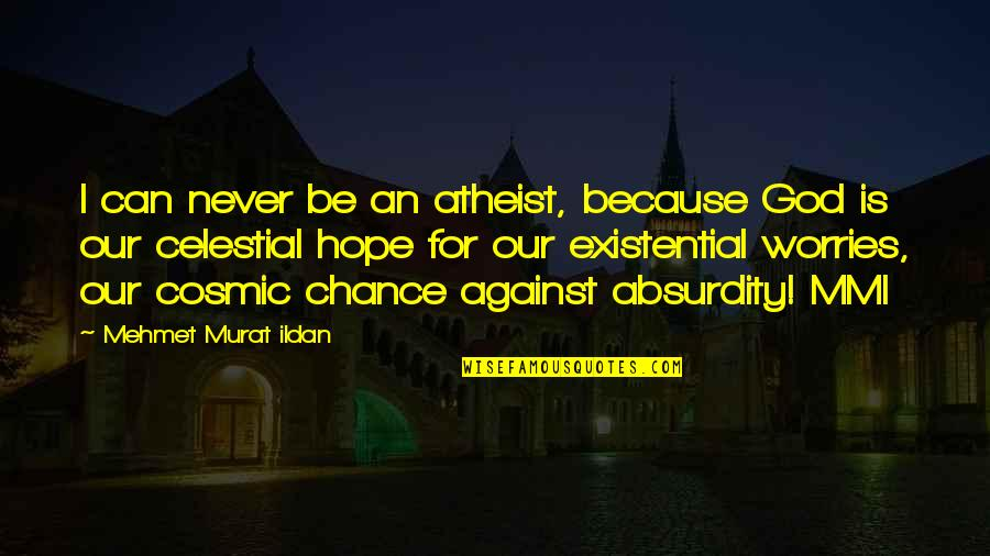 Cosmic Quotes By Mehmet Murat Ildan: I can never be an atheist, because God