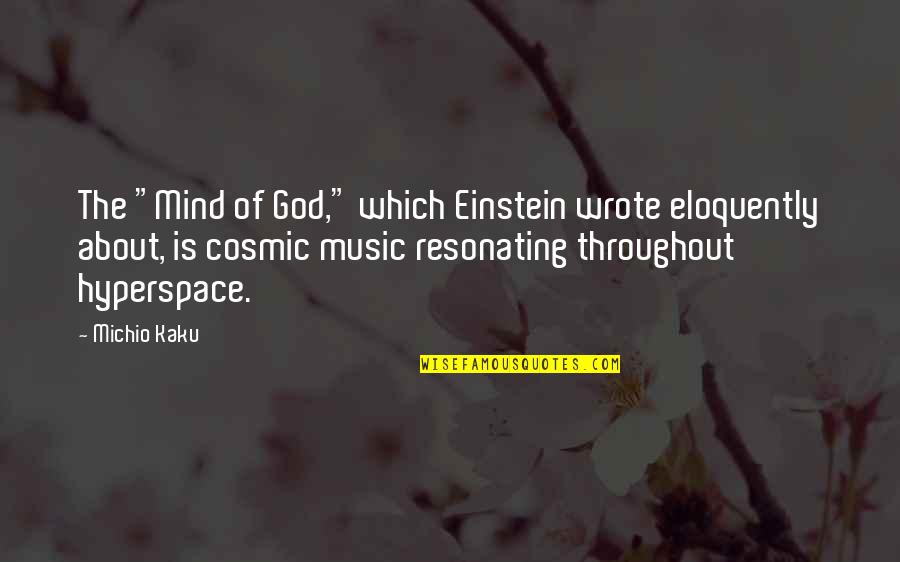 "Cosmic Quotes By Michio Kaku: The ""Mind of God,"" which Einstein wrote eloquently"