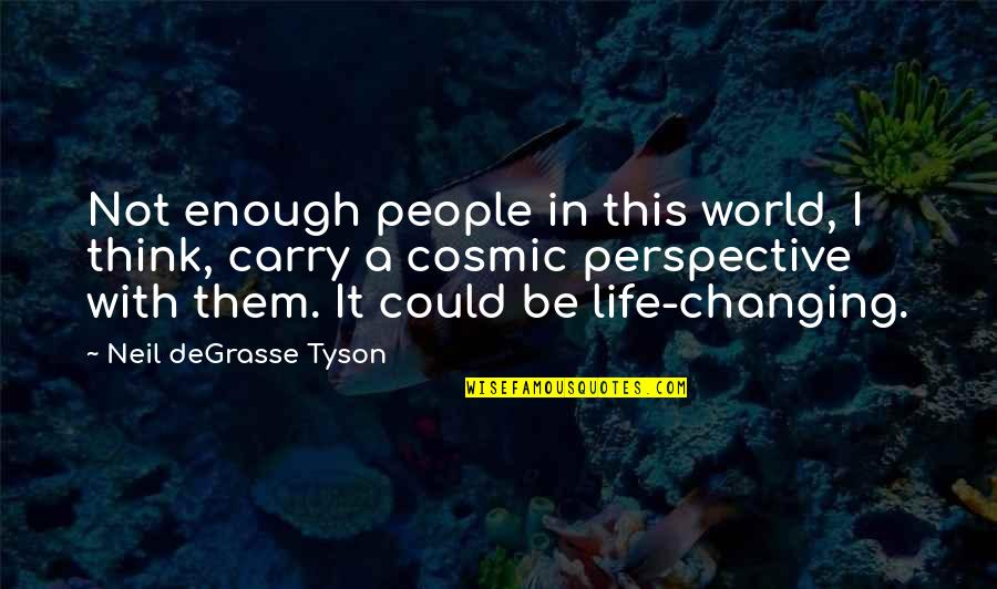 Cosmic Quotes By Neil DeGrasse Tyson: Not enough people in this world, I think,