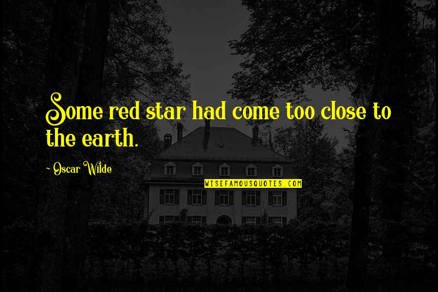 Cosmic Quotes By Oscar Wilde: Some red star had come too close to