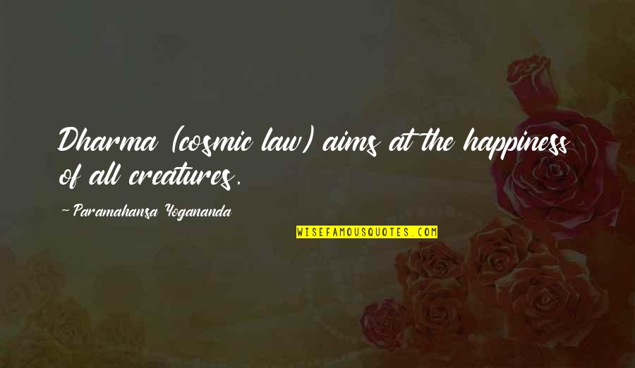 Cosmic Quotes By Paramahansa Yogananda: Dharma (cosmic law) aims at the happiness of