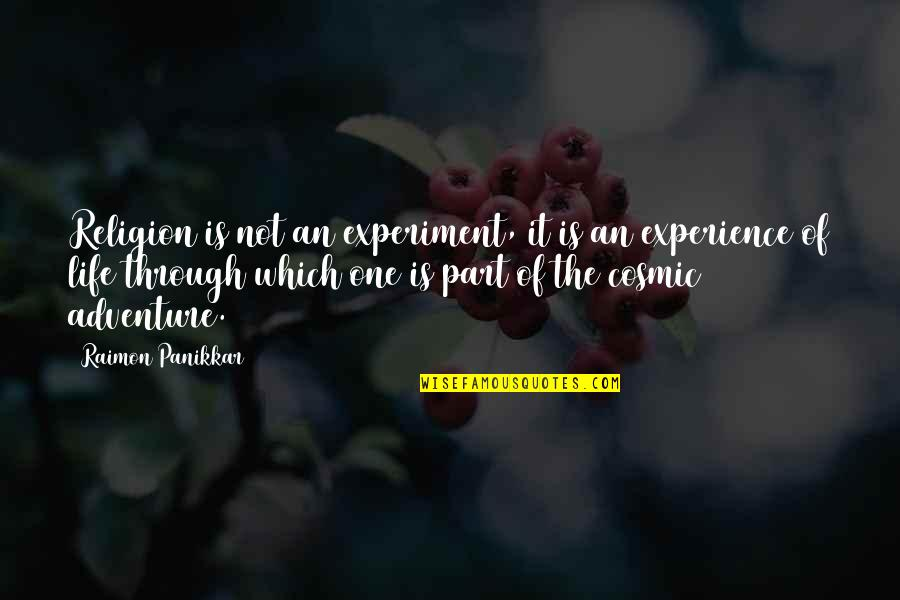 Cosmic Quotes By Raimon Panikkar: Religion is not an experiment, it is an
