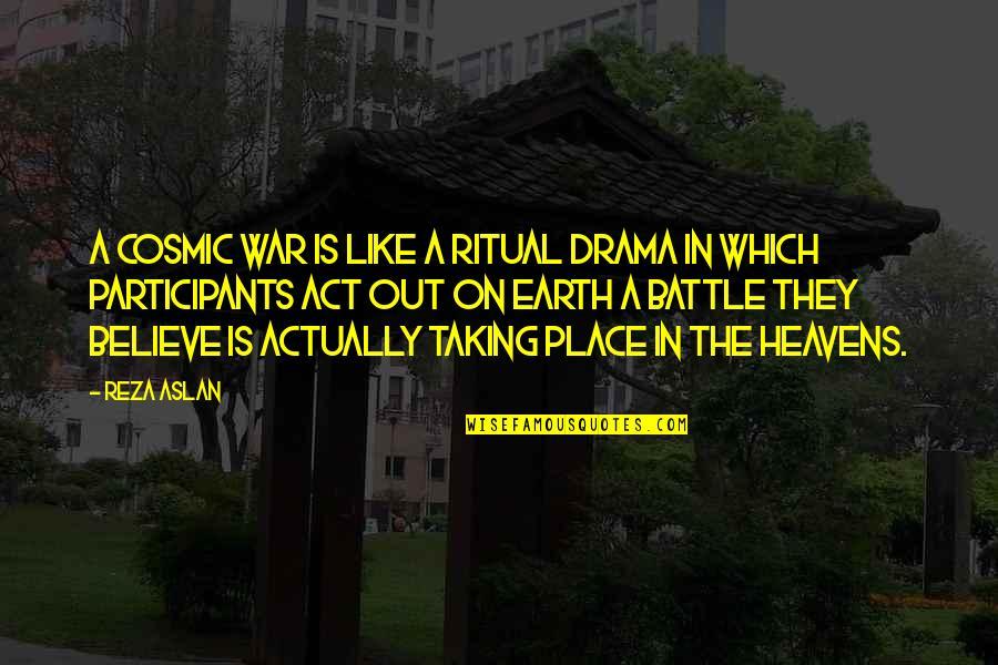 Cosmic Quotes By Reza Aslan: A cosmic war is like a ritual drama
