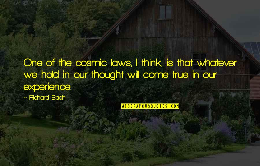 Cosmic Quotes By Richard Bach: One of the cosmic laws, I think, is
