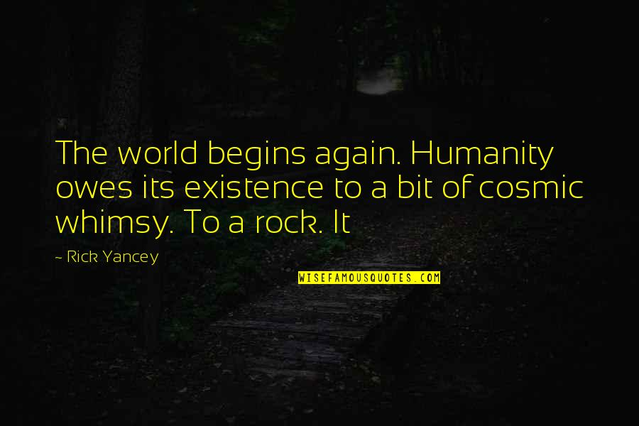 Cosmic Quotes By Rick Yancey: The world begins again. Humanity owes its existence