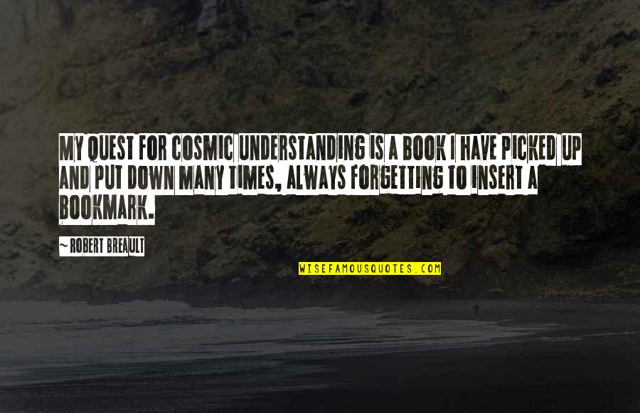 Cosmic Quotes By Robert Breault: My quest for cosmic understanding is a book