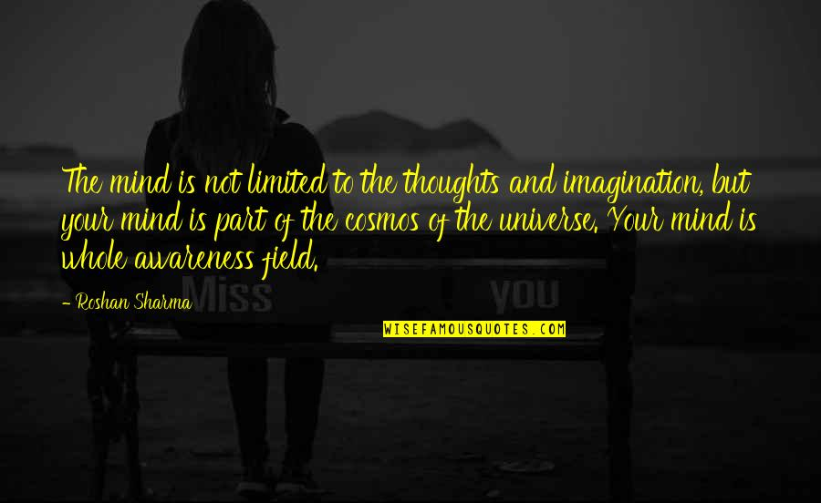 Cosmic Quotes By Roshan Sharma: The mind is not limited to the thoughts