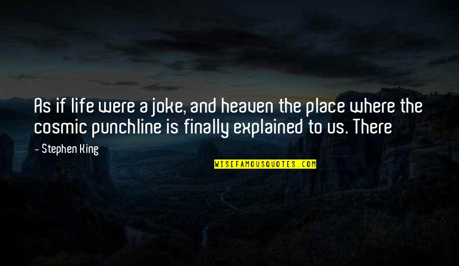 Cosmic Quotes By Stephen King: As if life were a joke, and heaven