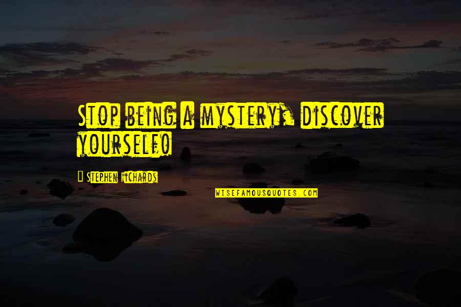 Cosmic Quotes By Stephen Richards: Stop being a mystery, discover yourself!
