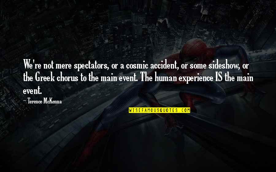 Cosmic Quotes By Terence McKenna: We're not mere spectators, or a cosmic accident,
