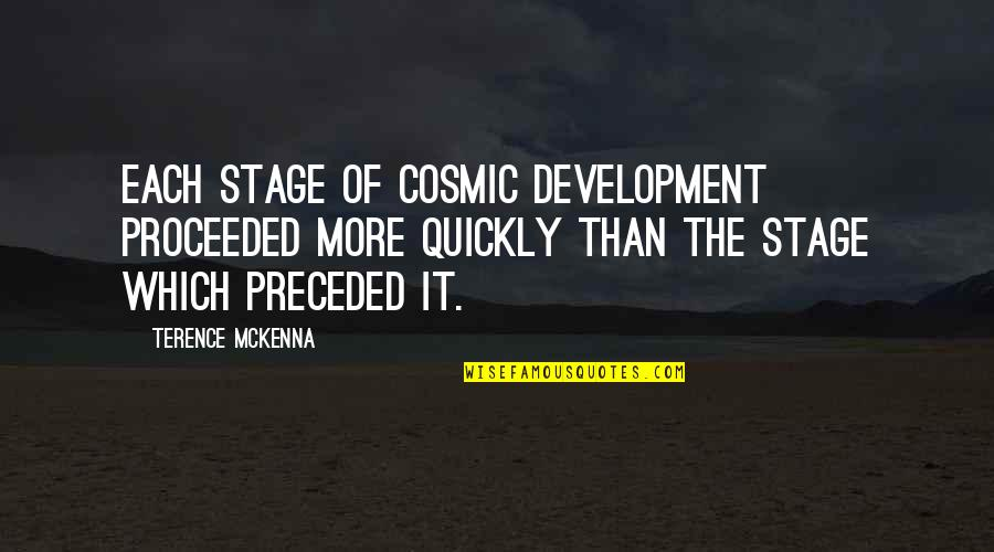 Cosmic Quotes By Terence McKenna: Each stage of cosmic development proceeded more quickly