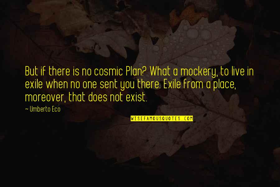 Cosmic Quotes By Umberto Eco: But if there is no cosmic Plan? What