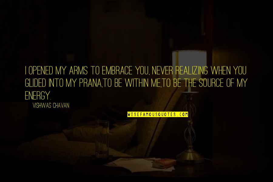 Cosmic Quotes By Vishwas Chavan: I opened my arms to embrace you, Never