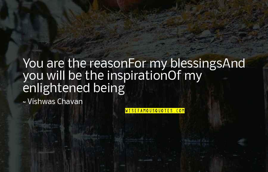 Cosmic Quotes By Vishwas Chavan: You are the reasonFor my blessingsAnd you will