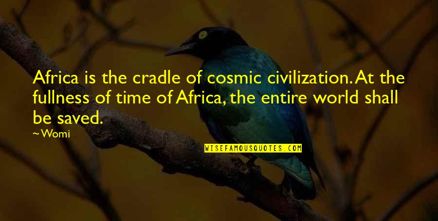 Cosmic Quotes By Womi: Africa is the cradle of cosmic civilization. At