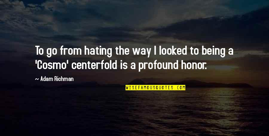 Cosmo Quotes By Adam Richman: To go from hating the way I looked
