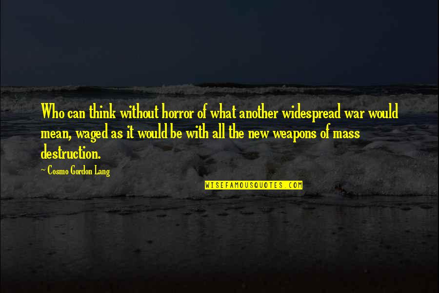 Cosmo Quotes By Cosmo Gordon Lang: Who can think without horror of what another
