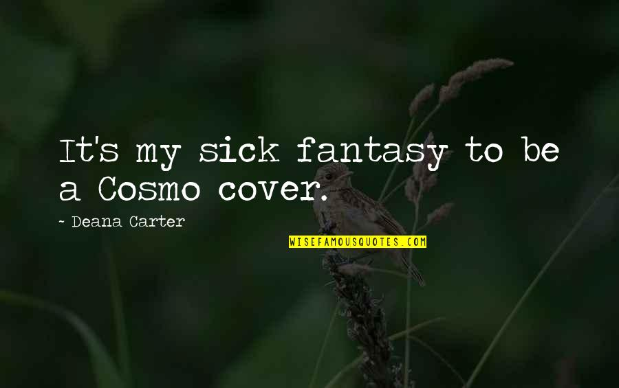 Cosmo Quotes By Deana Carter: It's my sick fantasy to be a Cosmo