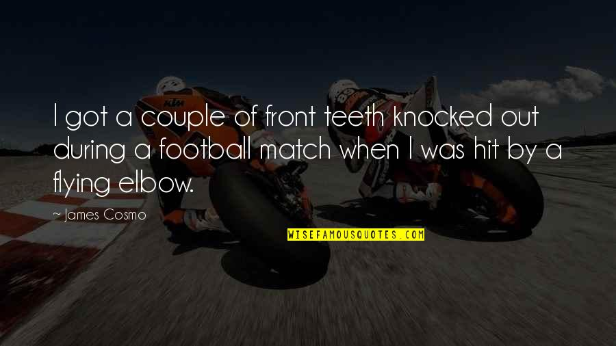 Cosmo Quotes By James Cosmo: I got a couple of front teeth knocked