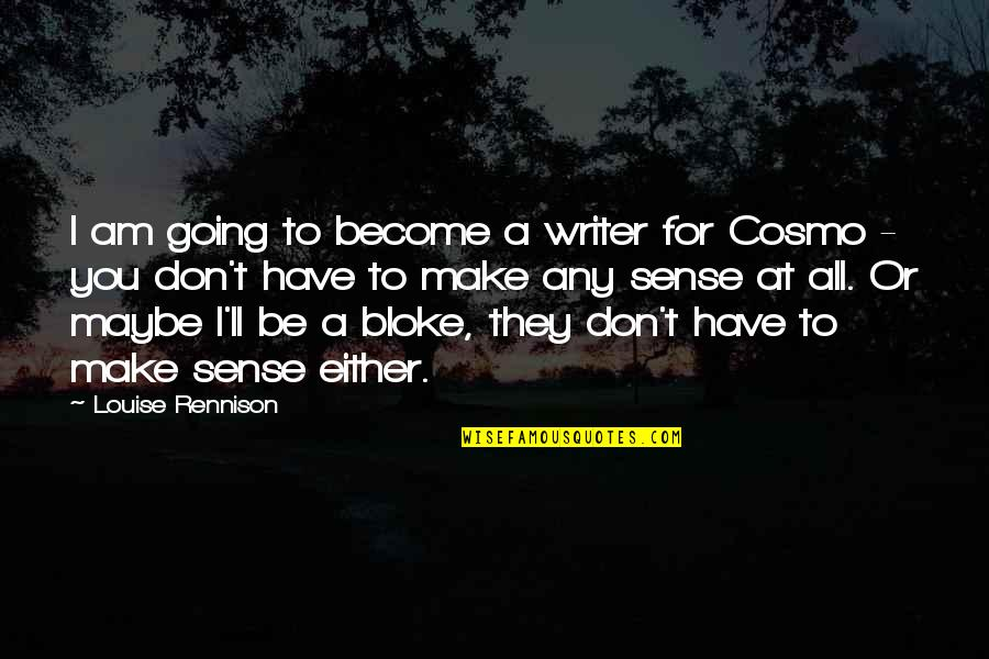 Cosmo Quotes By Louise Rennison: I am going to become a writer for