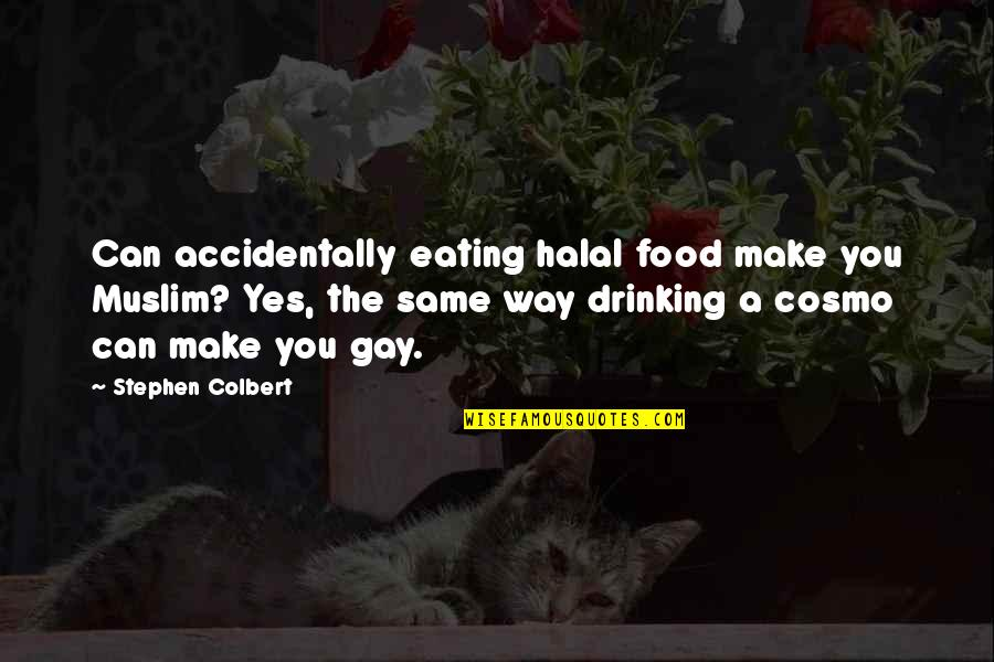 Cosmo Quotes By Stephen Colbert: Can accidentally eating halal food make you Muslim?