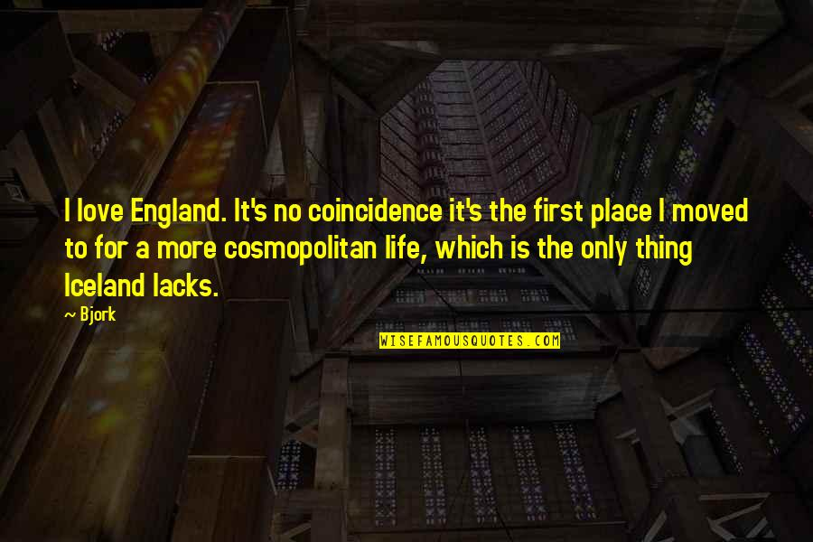 Cosmopolitan Love Quotes By Bjork: I love England. It's no coincidence it's the
