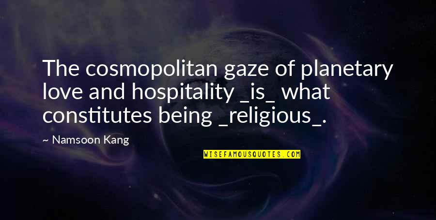 Cosmopolitan Love Quotes By Namsoon Kang: The cosmopolitan gaze of planetary love and hospitality