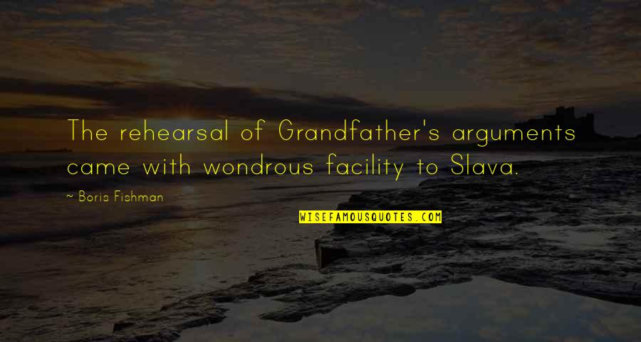 Cosmosphere Quotes By Boris Fishman: The rehearsal of Grandfather's arguments came with wondrous