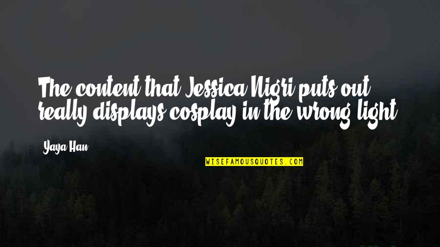 Cosplay Quotes By Yaya Han: The content that Jessica Nigri puts out, really