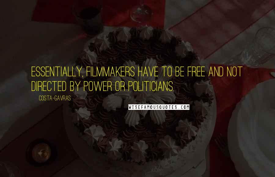 Costa-Gavras quotes: Essentially, filmmakers have to be free and not directed by power or politicians.