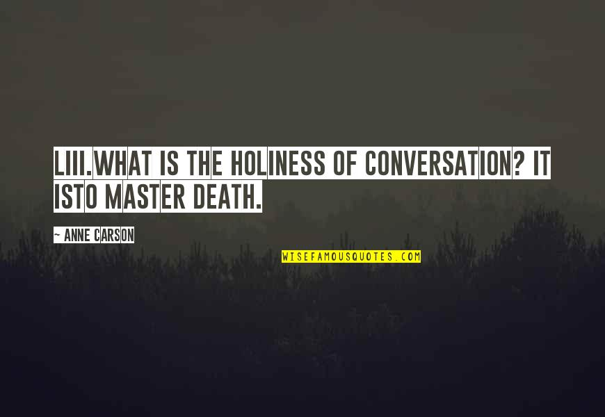 Costa Gavras Quotes By Anne Carson: LIII.What is the holiness of conversation? It isto
