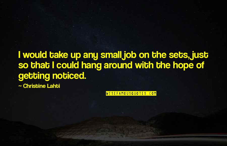 Costa Gavras Quotes By Christine Lahti: I would take up any small job on
