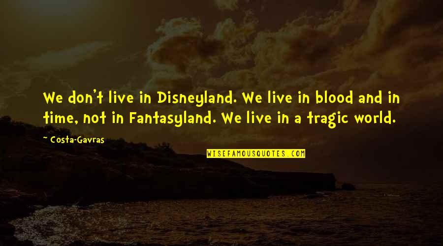 Costa Gavras Quotes By Costa-Gavras: We don't live in Disneyland. We live in