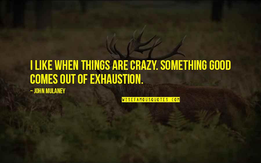 Costa Gavras Quotes By John Mulaney: I like when things are crazy. Something good